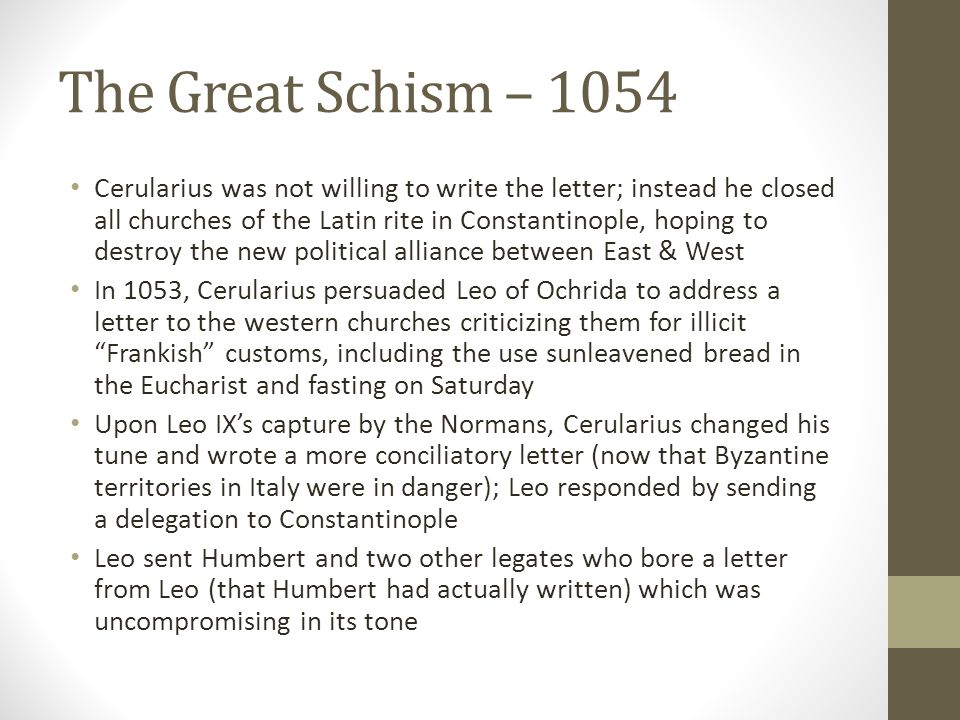 The Great Schism – 1054 Cerularius was not willing to write the letter; instead he closed all churches of the Latin rite in Constantinople, hoping to