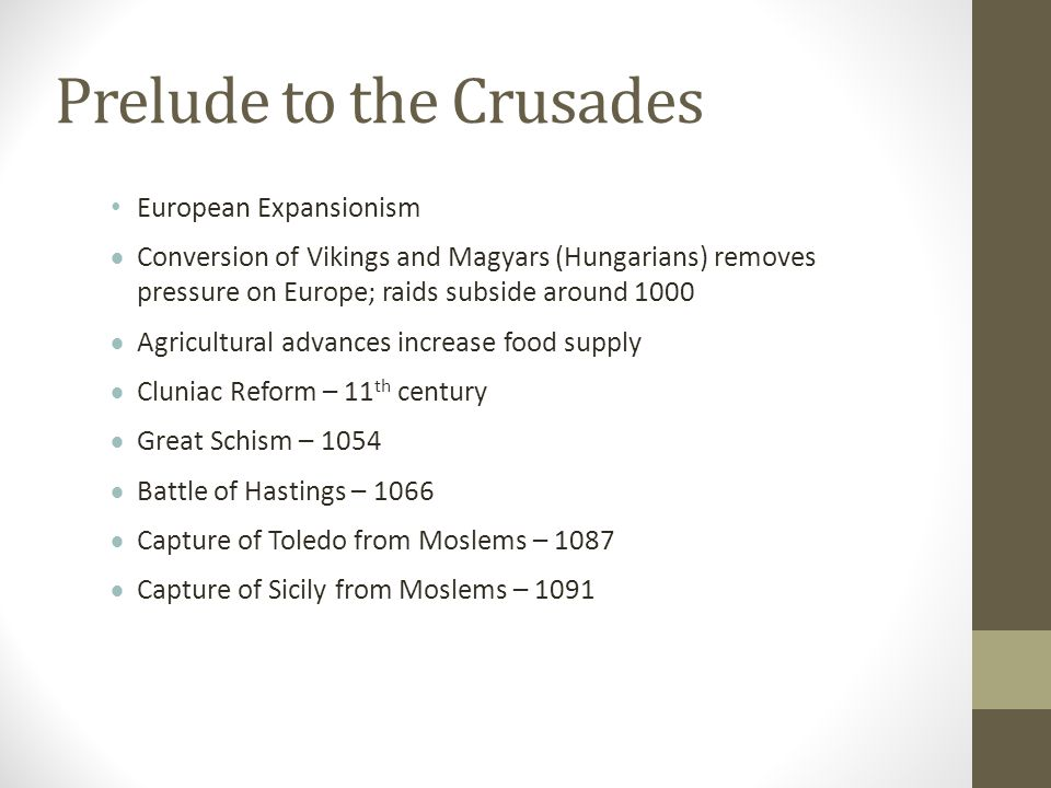 Prelude to the Crusades European Expansionism  Conversion of Vikings and Magyars (Hungarians) removes pressure on Europe; raids subside around 1000 