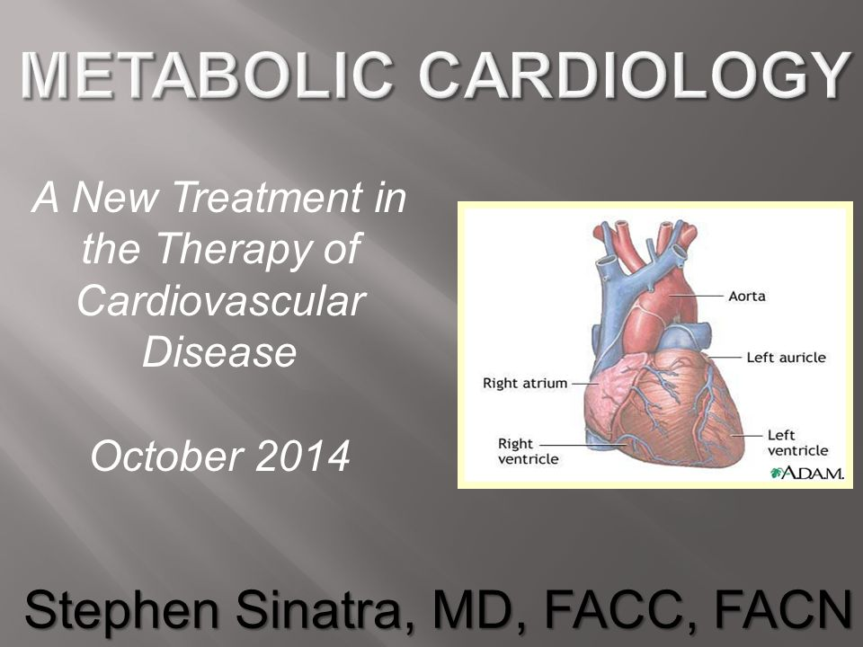 A New Treatment in the Therapy of Cardiovascular Disease October 2014 Stephen Sinatra, MD, FACC, FACN