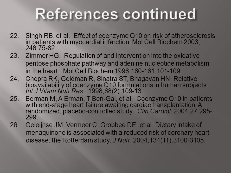 22.Singh RB, et al. Effect of coenzyme Q10 on risk of atherosclerosis in patients with myocardial infarction. Mol Cell Biochem 2003; 246:75-82. 23. Zi