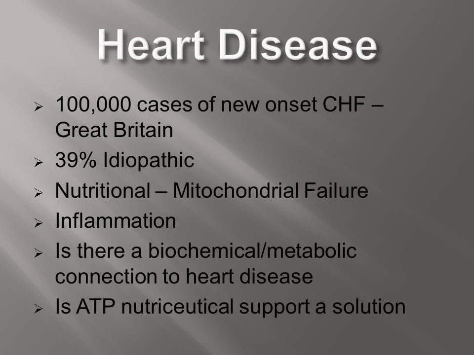  100,000 cases of new onset CHF – Great Britain  39% Idiopathic  Nutritional – Mitochondrial Failure  Inflammation  Is there a biochemical/metabo