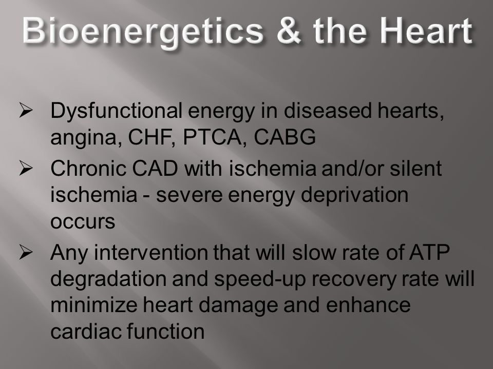  Dysfunctional energy in diseased hearts, angina, CHF, PTCA, CABG  Chronic CAD with ischemia and/or silent ischemia - severe energy deprivation occu