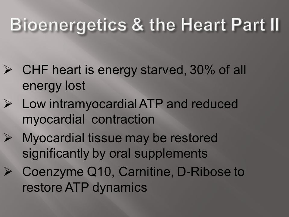  CHF heart is energy starved, 30% of all energy lost  Low intramyocardial ATP and reduced myocardial contraction  Myocardial tissue may be restored