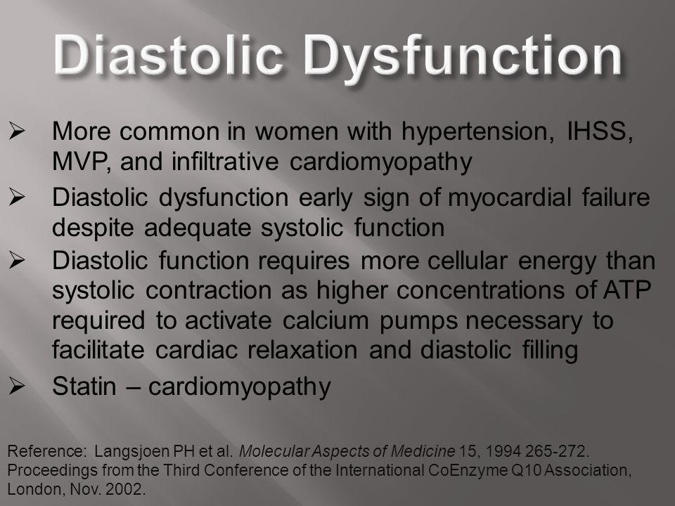  More common in women with hypertension, IHSS, MVP, and infiltrative cardiomyopathy  Diastolic dysfunction early sign of myocardial failure despite