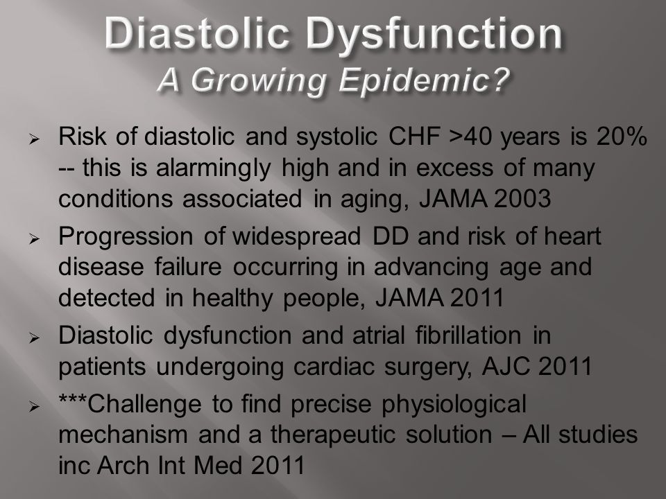  Risk of diastolic and systolic CHF >40 years is 20% -- this is alarmingly high and in excess of many conditions associated in aging, JAMA 2003  Pro