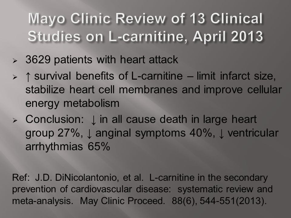  3629 patients with heart attack  ↑ survival benefits of L-carnitine – limit infarct size, stabilize heart cell membranes and improve cellular energ