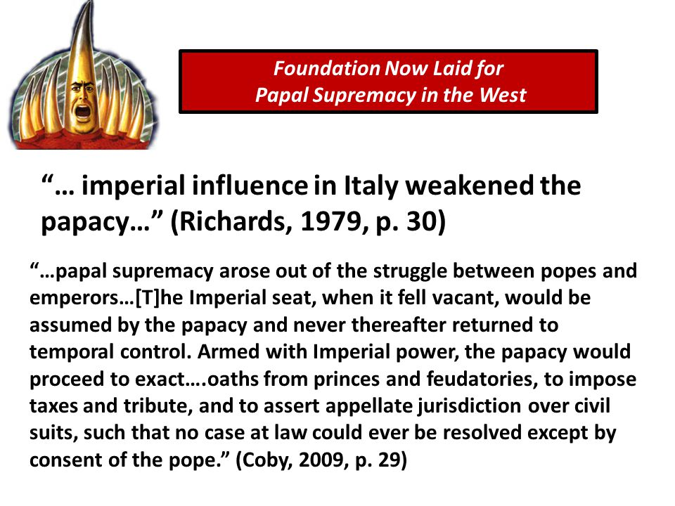 … imperial influence in Italy weakened the papacy… (Richards, 1979, p.