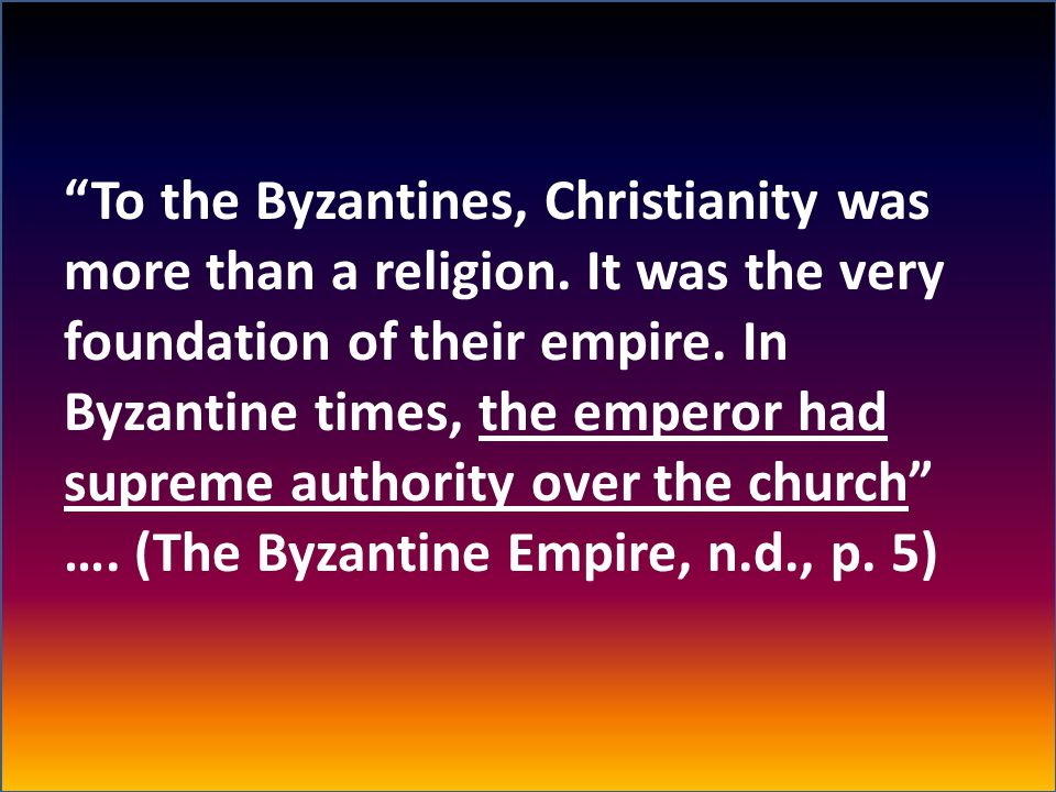 To the Byzantines, Christianity was more than a religion.