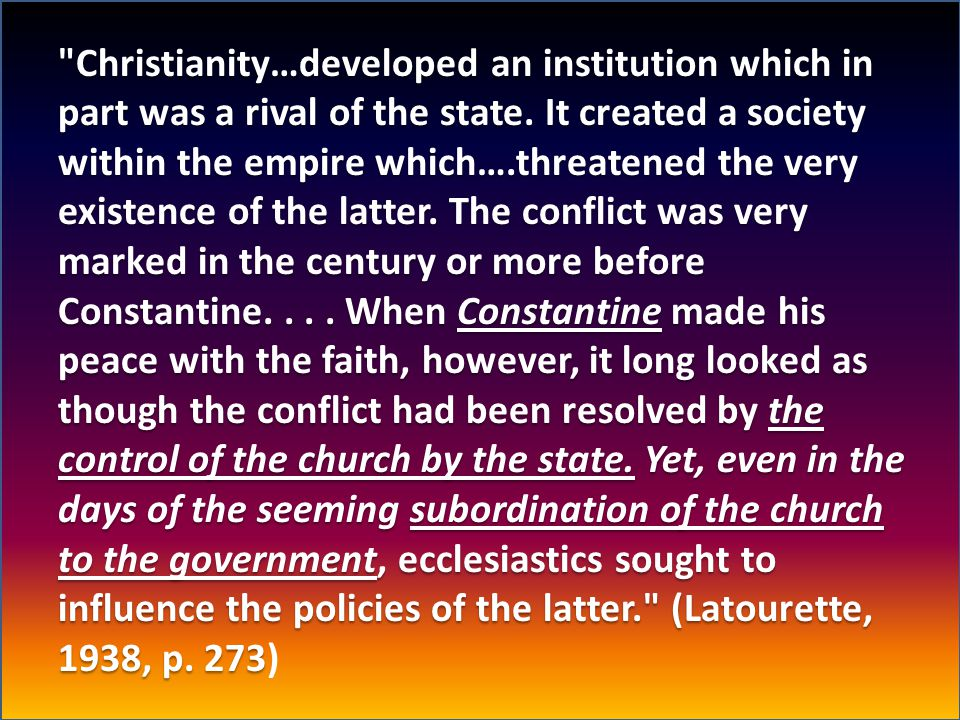 Christianity…developed an institution which in part was a rival of the state.