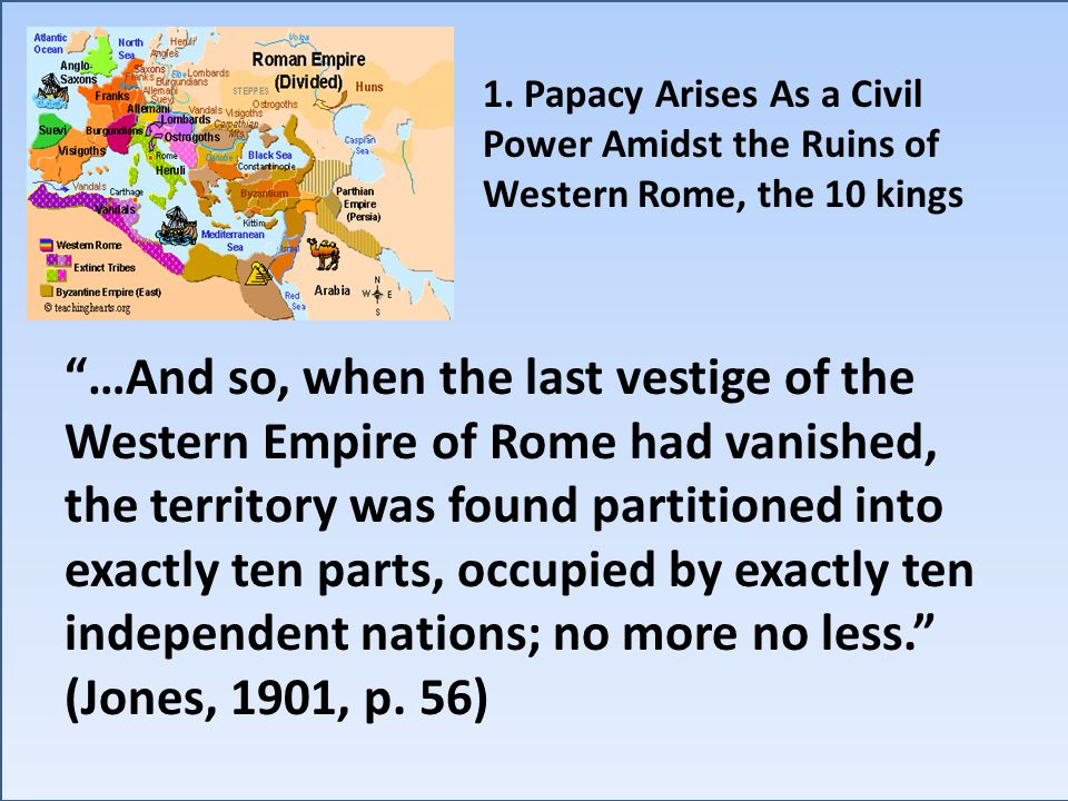 """1. Papacy Arises As a Civil Power Amidst the Ruins of Western Rome, the 10 kings """"…And so, when the last vestige of the Western Empire of Rome had van"""