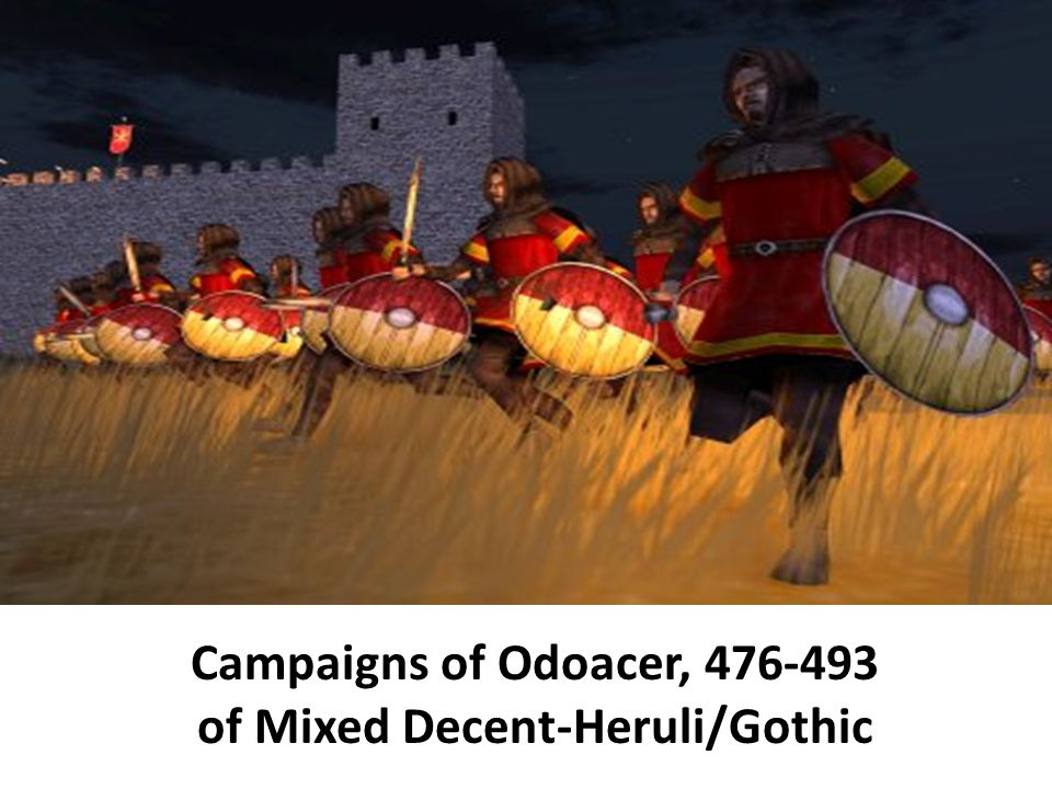 Campaigns of Odoacer, 476-493 of Mixed Decent-Heruli/Gothic
