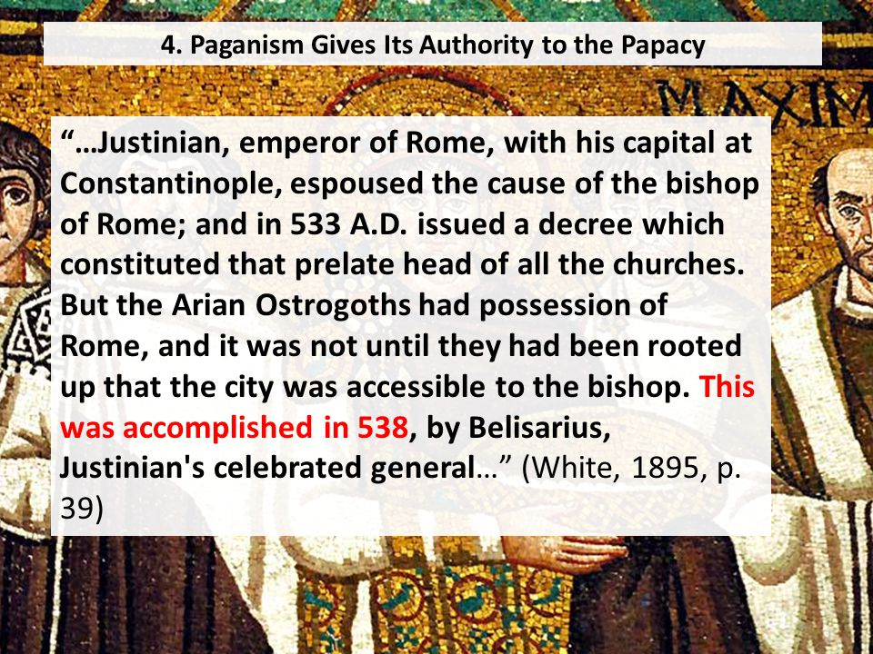 """4. Paganism Gives Its Authority to the Papacy """"…Justinian, emperor of Rome, with his capital at Constantinople, espoused the cause of the bishop of Ro"""