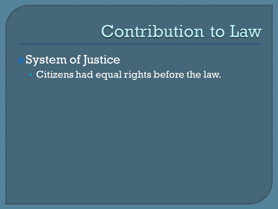  System of Justice Citizens had equal rights before the law.