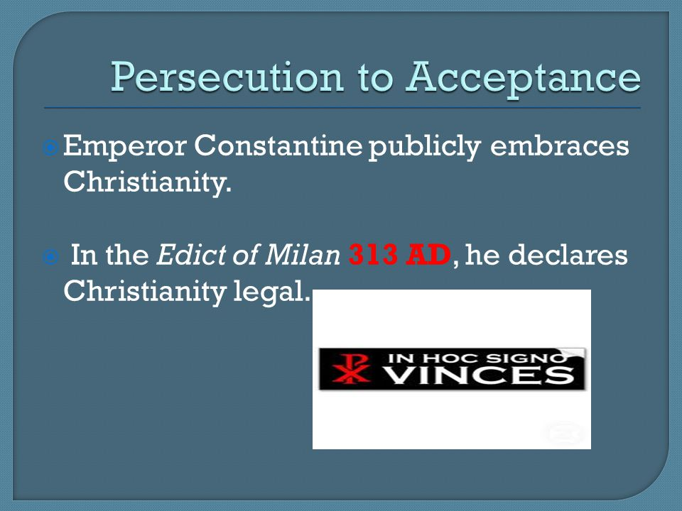  Emperor Constantine publicly embraces Christianity.  In the Edict of Milan 313 AD, he declares Christianity legal.