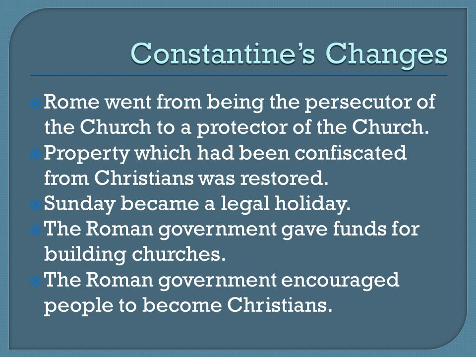  Rome went from being the persecutor of the Church to a protector of the Church.  Property which had been confiscated from Christians was restored.