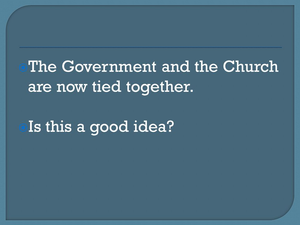  The Government and the Church are now tied together.  Is this a good idea?