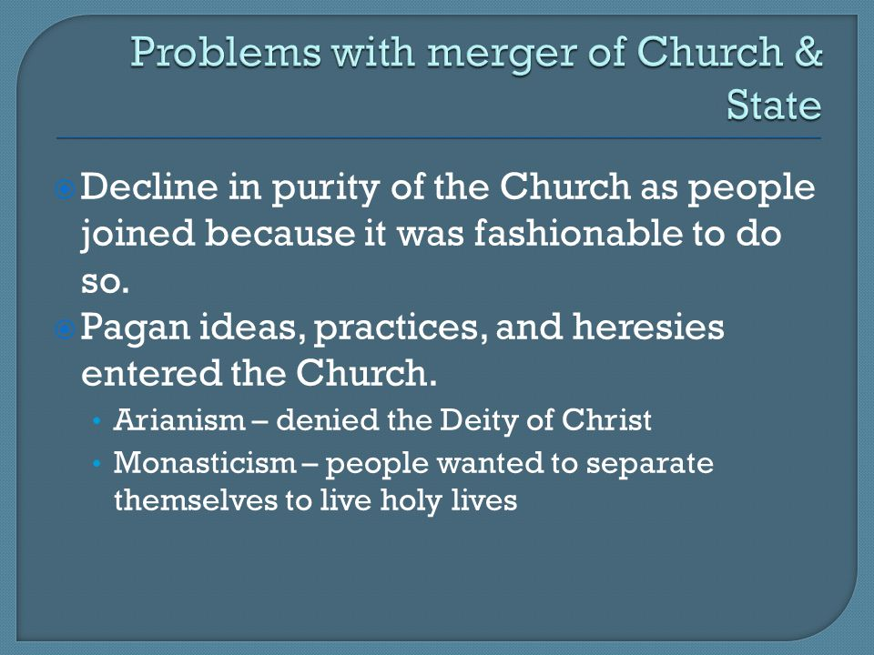  Decline in purity of the Church as people joined because it was fashionable to do so.  Pagan ideas, practices, and heresies entered the Church. Ari
