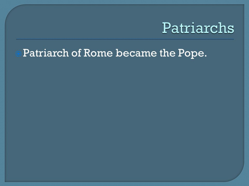  Patriarch of Rome became the Pope.