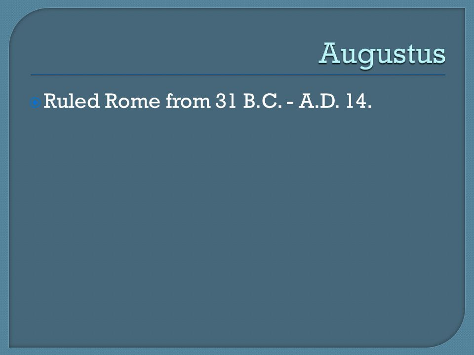  Ruled Rome from 31 B.C. - A.D. 14.