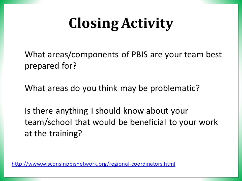 Closing Activity What areas/components of PBIS are your team best prepared for.