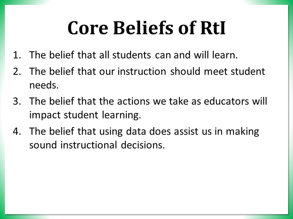 Core Beliefs of RtI 1.The belief that all students can and will learn.
