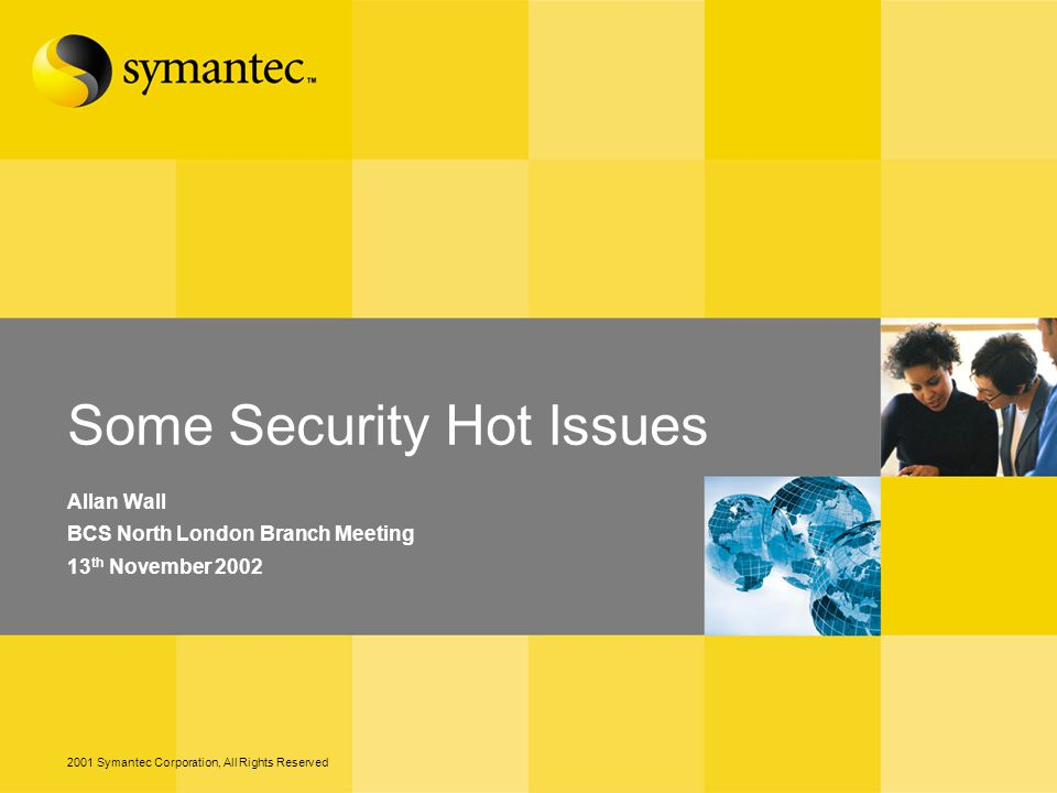 22 – 2001 Symantec Corporation, All Rights Reserved References Symantec Figures: Internet Security Threat Report Volume II http://enterprisesecurity.symantec.com/content.cfm?EID=0&ArticleID=1539 Blended Threats: http://www.informationweek.com/story/IWK20020516S0020 http://www.symantec.com/symadvantage/012/blended.html Sleeper Virus:http://news.zdnet.co.uk/story/0,,t269-s2083648,00.html Shatter Attacks:http://security.tombom.co.uk/shatter.html Cross Site Scripting: http://www.securiteam.com/securityreviews/5FP000A81E.html Biometrics – BBC:http://news.bbc.co.uk/1/hi/sci/tech/1991517.stm Airborne Virus:http://www.networkmagazine.com/article/NMG20001130S0001/2 Ross Ashby:http://pespmc1.vub.ac.be/ASHBBOOK.html