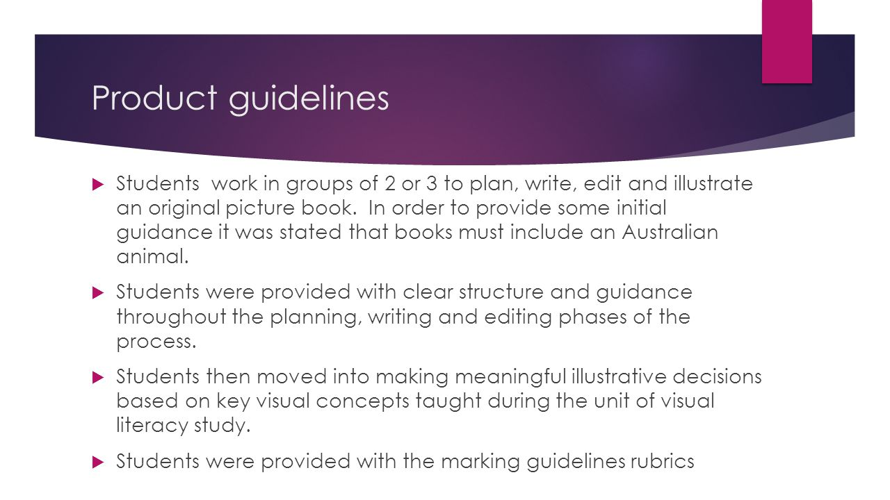 Product guidelines  Students work in groups of 2 or 3 to plan, write, edit and illustrate an original picture book. In order to provide some initial