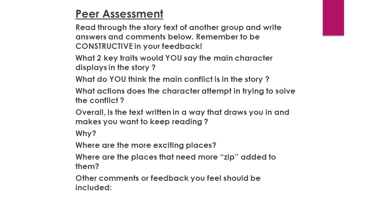 Peer Assessment Read through the story text of another group and write answers and comments below.