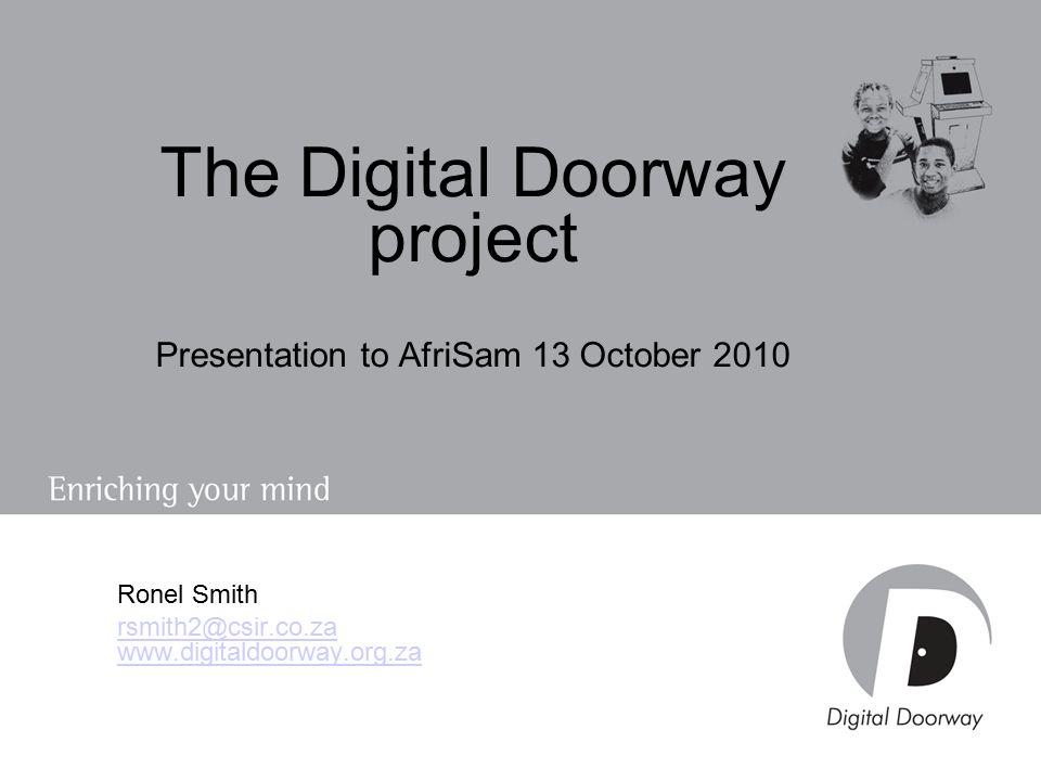 The Digital Doorway project Presentation to AfriSam 13 October 2010 Ronel Smith rsmith2@csir.co.za www.digitaldoorway.org.za