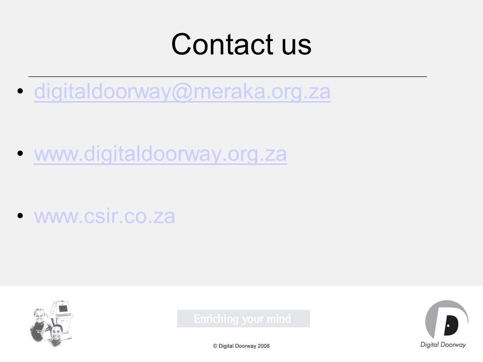Contact us digitaldoorway@meraka.org.za www.digitaldoorway.org.za www.csir.co.za