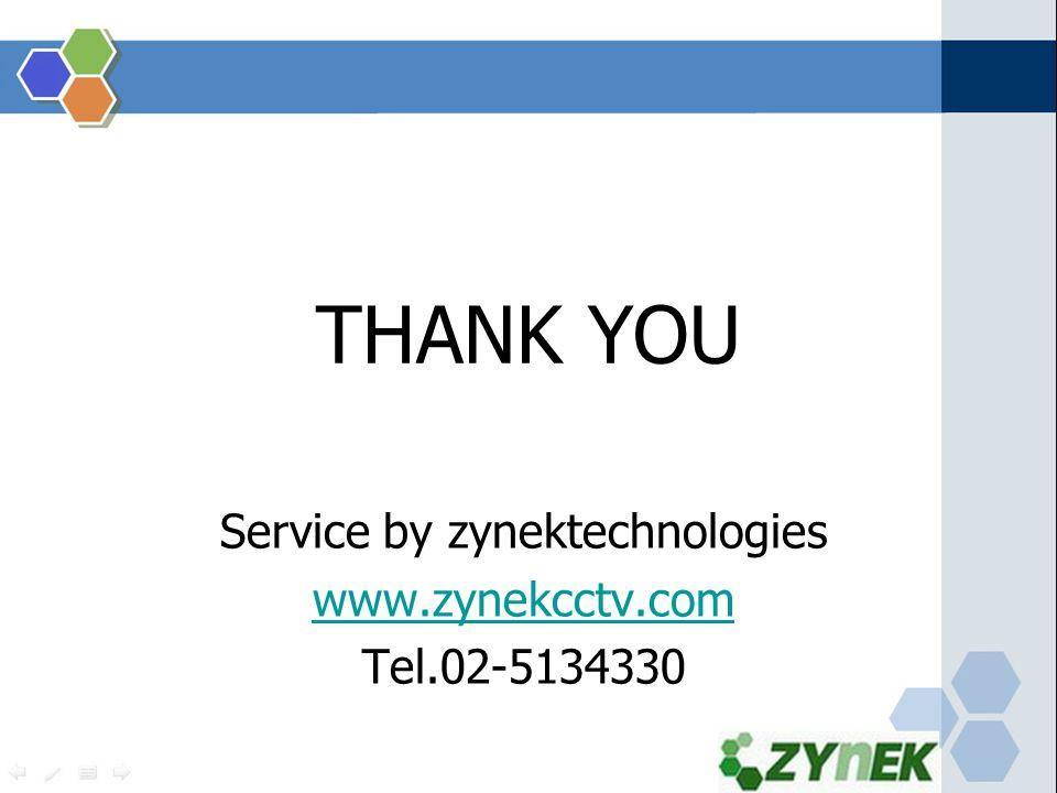 THANK YOU Service by zynektechnologies www.zynekcctv.com Tel.02-5134330