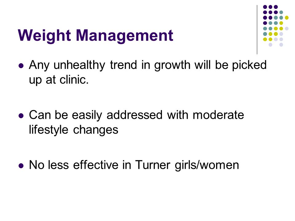 Weight Management Any unhealthy trend in growth will be picked up at clinic. Can be easily addressed with moderate lifestyle changes No less effective