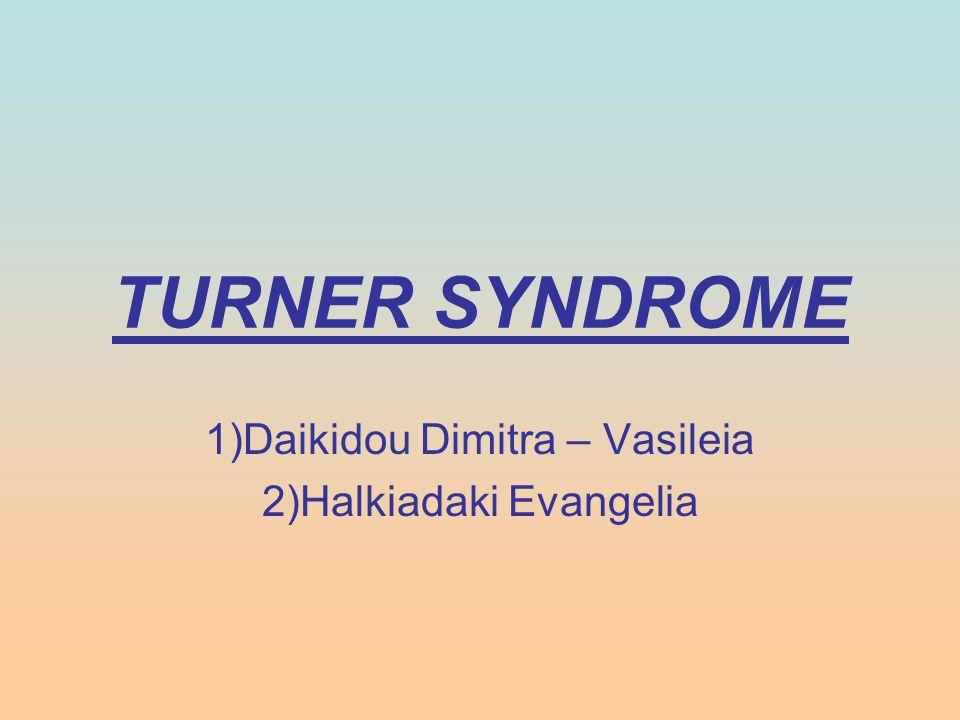 TURNER SYNDROME 1)Daikidou Dimitra – Vasileia 2)Halkiadaki Evangelia