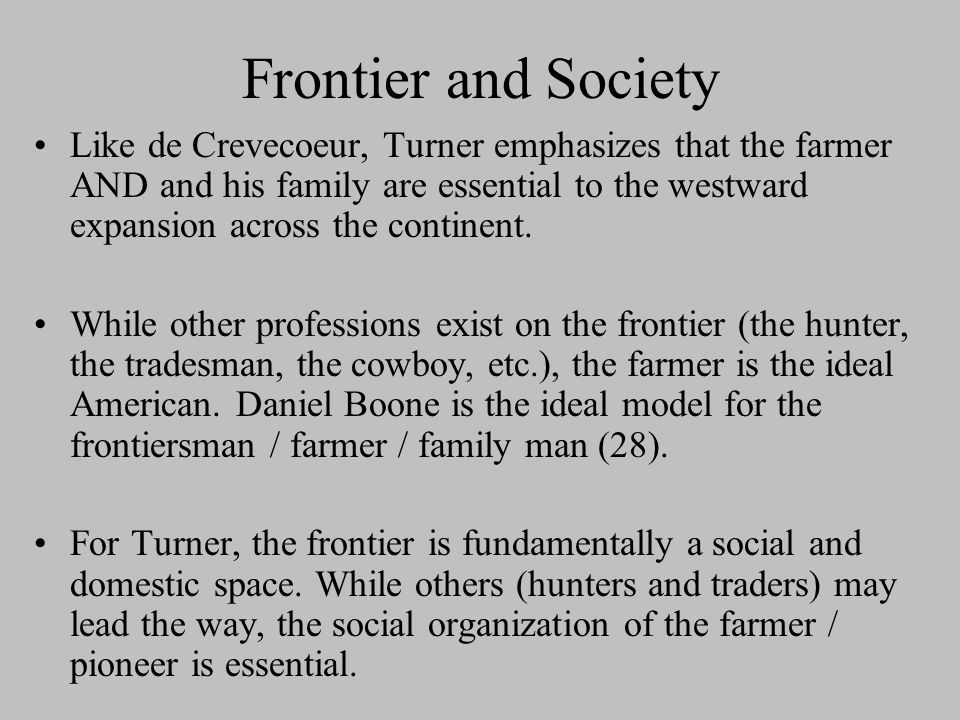 Frontier and Society However, this is not simply an advancement of civilization (progress) but a RETURN to an original (more natural) condition, 19ff.