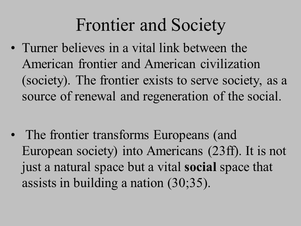 The Frontier Defined Turner s definition of the American frontier (in contrast to the European frontier) Let's look at some passages on pages 19-20.