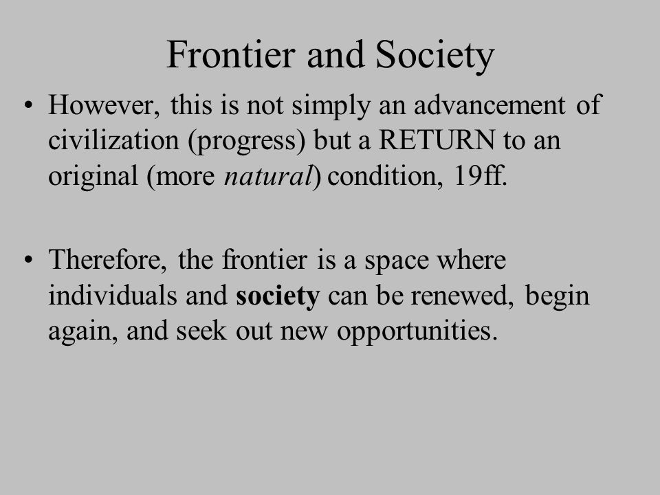 Frontier and Society Turner believes in a vital link between the American frontier and American civilization (society).