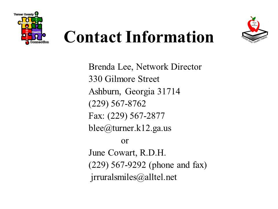 Contact Information Brenda Lee, Network Director 330 Gilmore Street Ashburn, Georgia 31714 (229) 567-8762 Fax: (229) 567-2877 blee@turner.k12.ga.us or June Cowart, R.D.H.