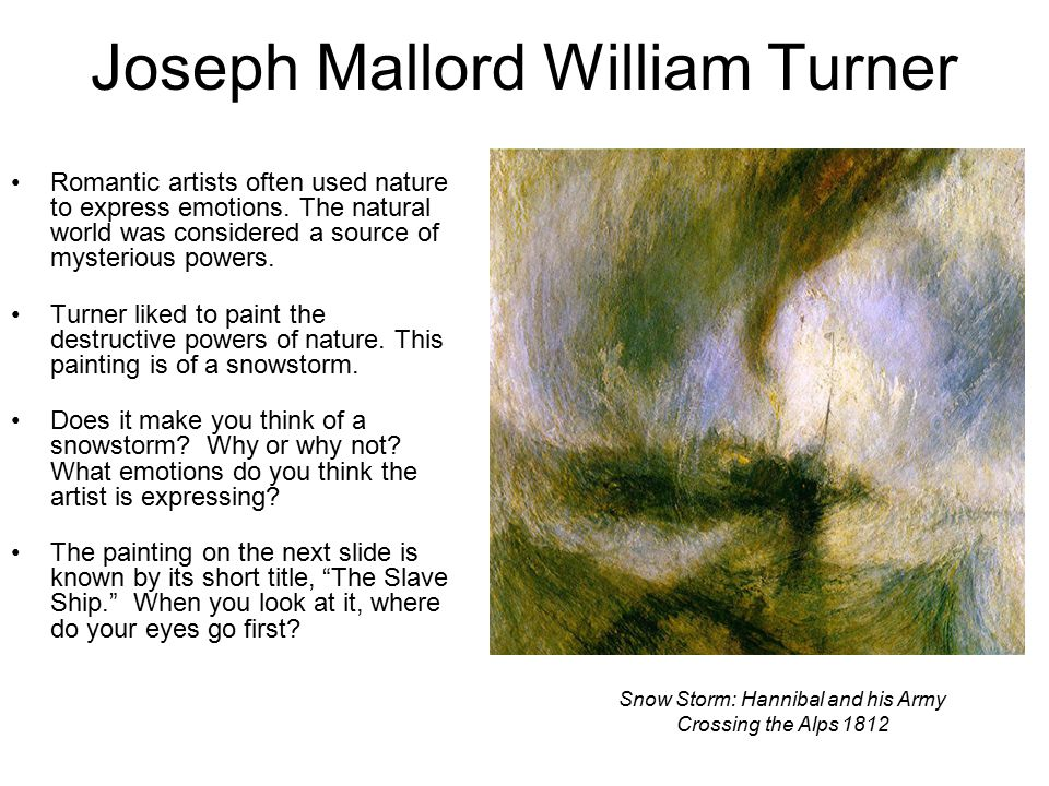 Joseph Mallord William Turner Romantic artists often used nature to express emotions.