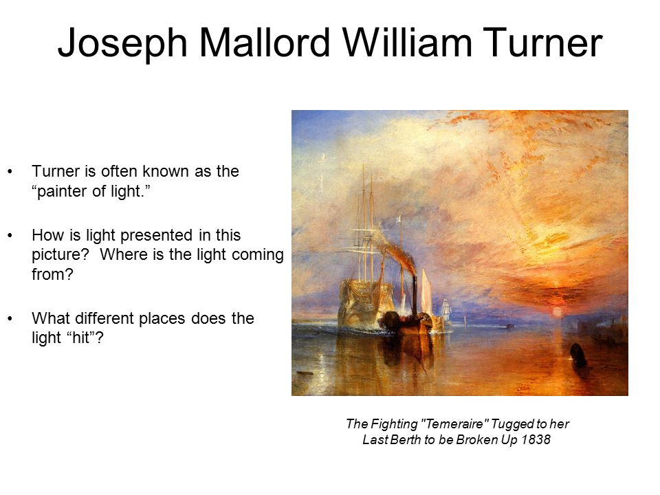 Joseph Mallord William Turner Turner is often known as the painter of light. How is light presented in this picture.