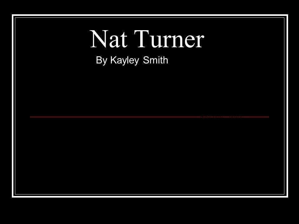 Nat Turner By Kayley Smith