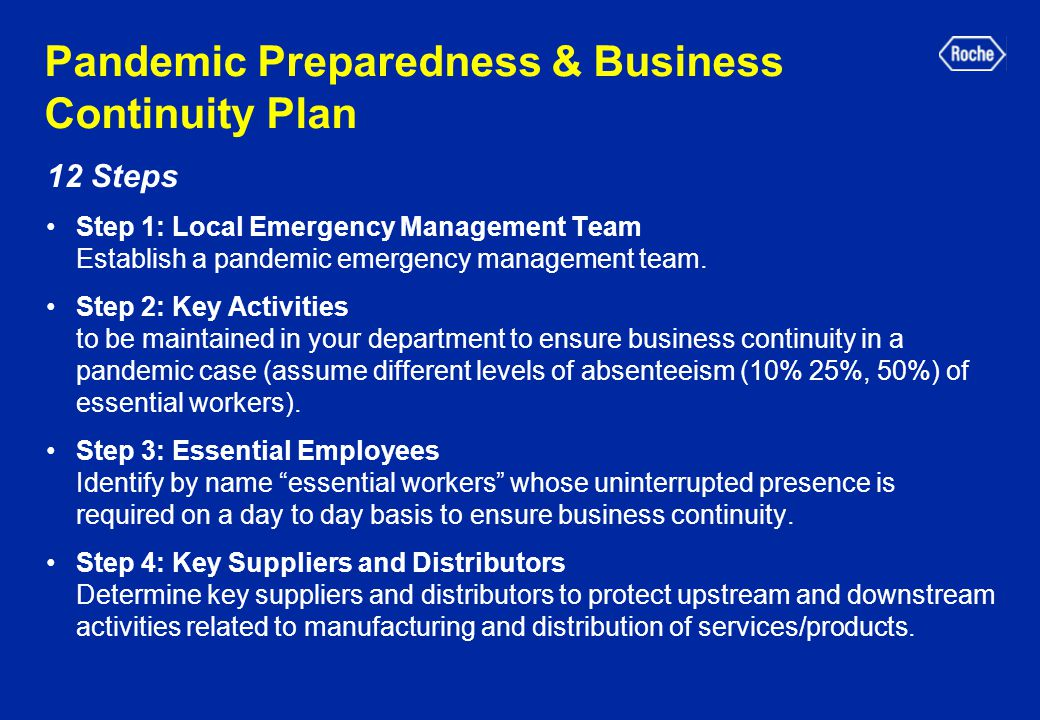 Pandemic Preparedness & Business Continuity Plan 12 Steps Step 1: Local Emergency Management Team Establish a pandemic emergency management team.
