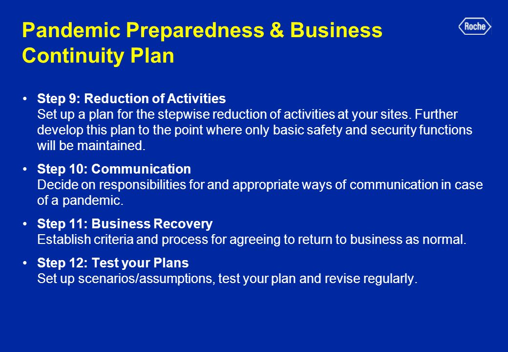 Pandemic Preparedness & Business Continuity Plan Step 9: Reduction of Activities Set up a plan for the stepwise reduction of activities at your sites.