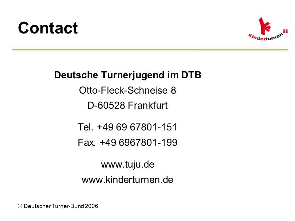 © Deutscher Turner-Bund 2006 Contact Deutsche Turnerjugend im DTB Otto-Fleck-Schneise 8 D-60528 Frankfurt Tel.