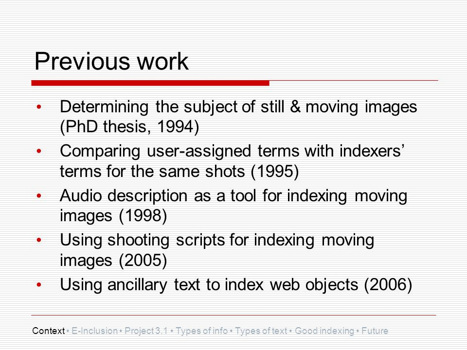 Previous work Determining the subject of still & moving images (PhD thesis, 1994) Comparing user-assigned terms with indexers' terms for the same shot