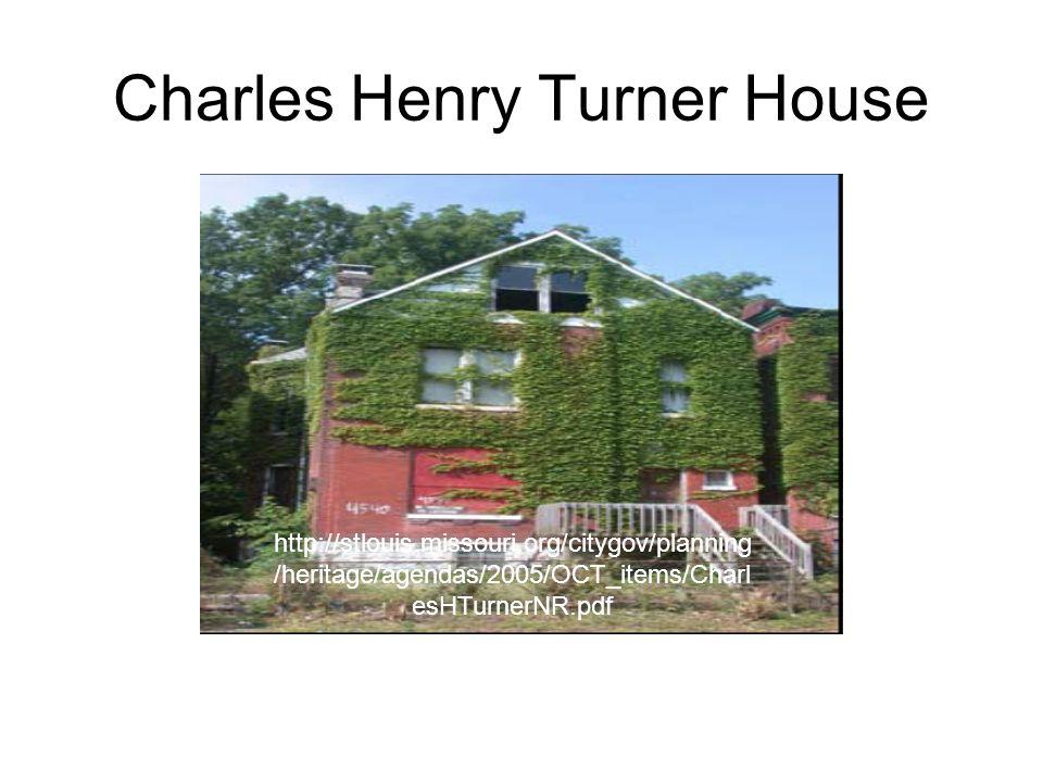 Charles Henry Turner House http://stlouis.missouri.org/citygov/planning /heritage/agendas/2005/OCT_items/Charl esHTurnerNR.pdf