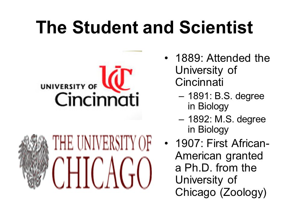 The Student and Scientist 1889: Attended the University of Cincinnati –1891: B.S.
