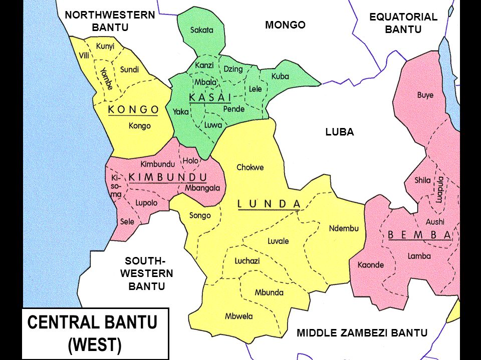 CENTRAL BANTU (WEST) MONGO LUBA NORTHWESTERN BANTU EQUATORIAL BANTU SOUTH- WESTERN BANTU MIDDLE ZAMBEZI BANTU