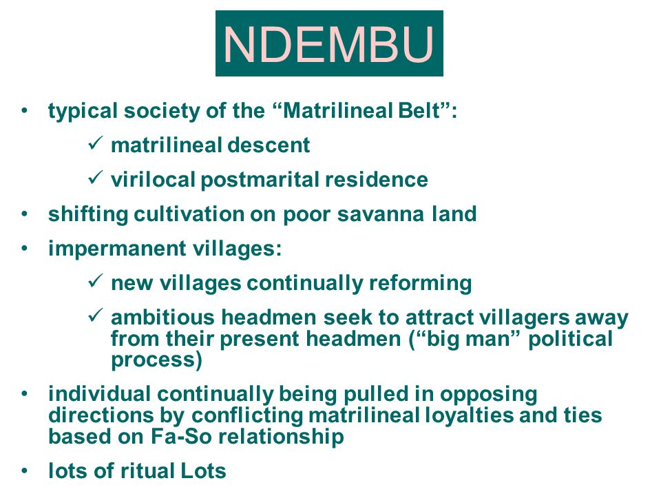 "typical society of the ""Matrilineal Belt"": matrilineal descent virilocal postmarital residence shifting cultivation on poor savanna land impermanent v"