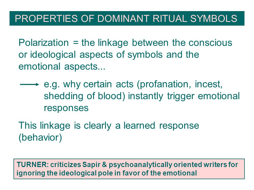 PROPERTIES OF DOMINANT RITUAL SYMBOLS Polarization = the linkage between the conscious or ideological aspects of symbols and the emotional aspects...