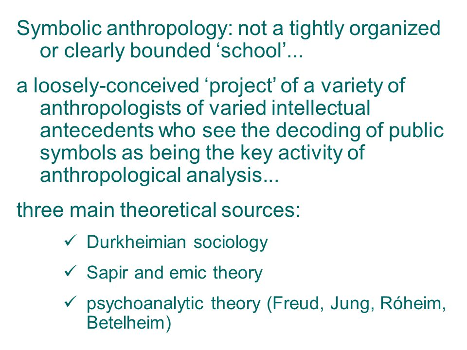 Symbolic anthropology: not a tightly organized or clearly bounded 'school'... a loosely-conceived 'project' of a variety of anthropologists of varied